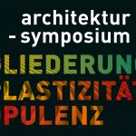 Architektur-Symposium Luzern: Gliederung. Plastizität. Opulenz. Oder: Was kommt nach der Modernen?